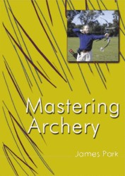 Mastering Archery - by James Park