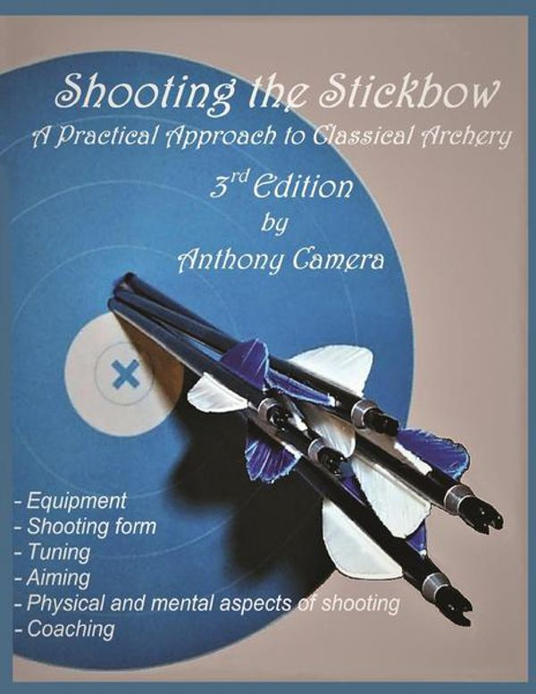 Shooting the Stickbow (3rd edition) by Anthony Camera
